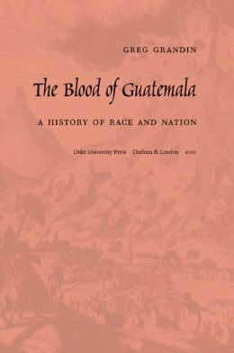 The Blood of Guatemala: A History of Race and Nation