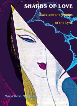 Shards of Love: Exile and the Origins of the Lyric