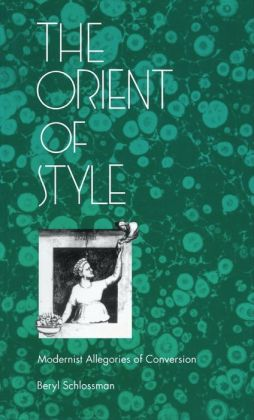 The Orient of Style: Modernist Allegories of Conversion