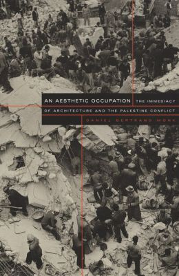 An Aesthetic Occupation: The Immediacy of Architecture and the Palestine Conflict