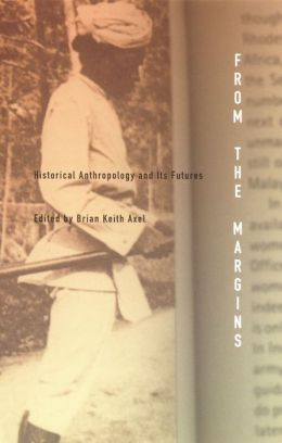 From the Margins: Historical Anthropology and Its Futures