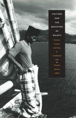 Culture and the Question of Rights: Forests, Coasts, and Seas in Southeast Asia