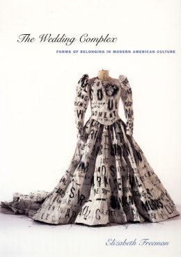 The Wedding Complex: Forms of Belonging in Modern American Culture