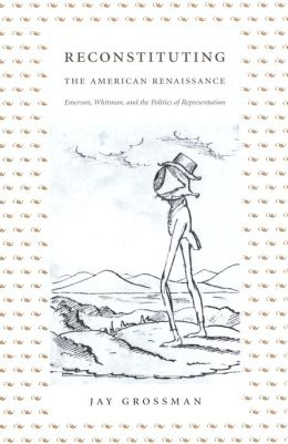 Reconstituting the American Renaissance: Emerson, Whitman, and the Politics of Representation