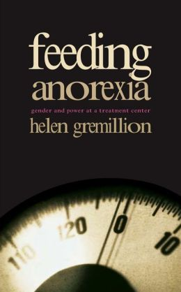 Feeding Anorexia: Gender and Power at a Treatment Center