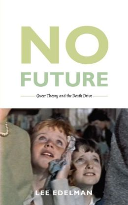 No Future: Queer Theory and the Death Drive