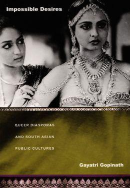 Impossible Desires: Queer Diasporas and South Asian Public Cultures