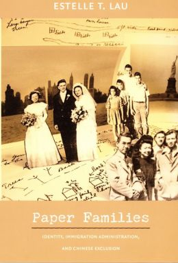 Paper Families: Identity, Immigration Administration, and Chinese Exclusion