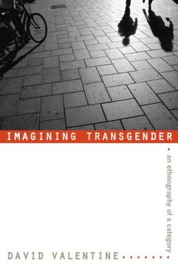 Imagining Transgender: An Ethnography of a Category