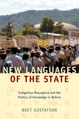 New Languages of the State: Indigenous Resurgence and the Politics of Knowledge in Bolivia