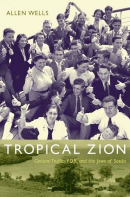 Tropical Zion: General Trujillo, FDR, and the Jews of Sosúa