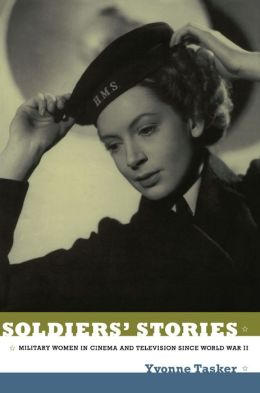 Soldiers' Stories: Military Women in Cinema and Television since World War II