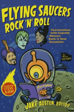 Flying Saucers Rock 'n' Roll: Conversations with Unjustly Obscure Rock 'n' Soul Eccentrics
