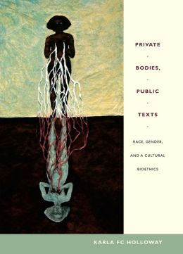 Private Bodies, Public Texts: Race, Gender, and a Cultural Bioethics
