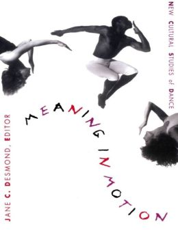 Meaning in Motion: New Cultural Studies of Dance