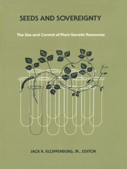 Seeds and Sovereignty: Debate Over the Use and Control of Plant Genetic Resources