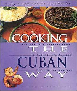 Cooking the Cuban Way: Culturally Authentic Foods, Including Low-Fat and Vegetarian Recipes