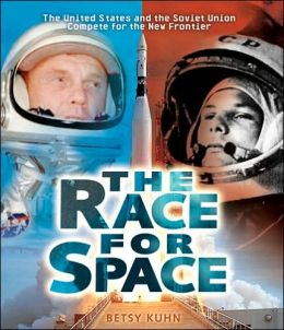 The Race for Space: The United States and the Soviet Union Compete for the New Frontier