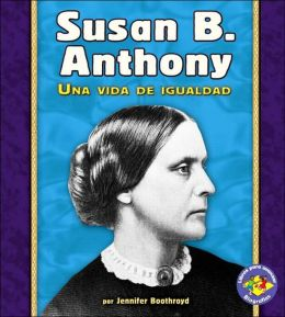 Susan B. Anthony: Una vida de igualdad (A Life of Fairness)