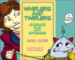Whirlers and Twirlers: Science Fun with Spinning