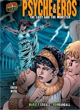 Psyche and Eros: The Lady and the Monster: A Greek Myth