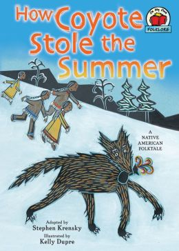 How Coyote Stole the Summer: A Native American Folktale