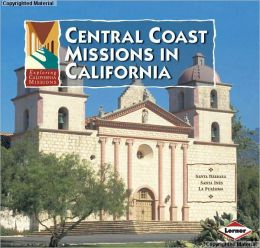 Central Coast Missions in California: Santa Barbara, Santa Ines, La Purisima