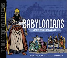 The Babylonians: Life in Ancient Babylon