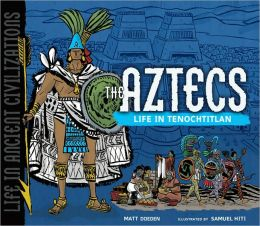 The Aztecs: Life in Tenochtitlan