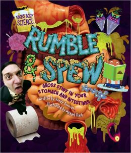 Rumble and Spew: Gross Stuff in Your Stomach and Intestines