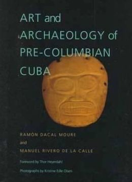 Art and Archaeology of Pre-Columbian Cuba (Pitt Latin American Series)