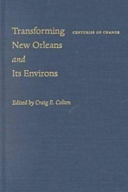 Transforming New Orleans and Its Environs: Centuries of Change