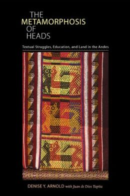 The Metamorphosis of Heads: Textual Struggles, Education, and Land in the Andes