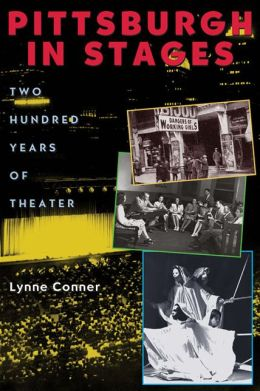 Pittsburgh in Stages: Two Hundred Years of Theater