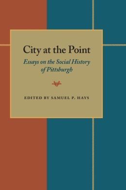 City at the Point: Essays on the Social History of Pittsburgh