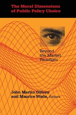 The Moral Dimensions of Public Policy Choice: Beyond the Market Paradigm