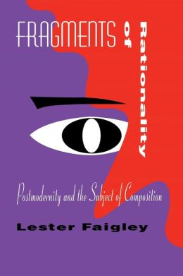 Fragments of Rationality: Postmodernity and the Subject of Composition