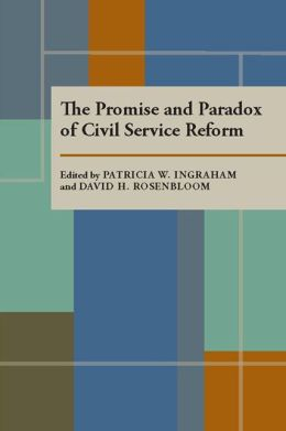 The Promise and Paradox of Civil Service Reform