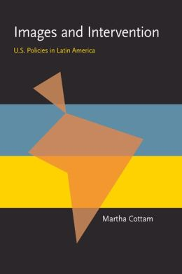 Images and Intervention: U.S. Policies in Latin America (Pitt Latin American Series)