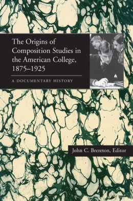 The Origins of Composition Studies in the American College, 1875-1925: A Documentary History (Pittsburgh Series in Composition, Literacy, and Culture)