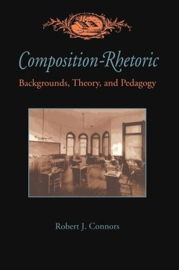 Composition-Rhetoric: Backgrounds, Theory, and Pedagogy (Pittsburgh Series in Composition, Literacy, and Culture)