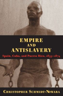Empire and Antislavery; Spain, Cuba, and Puerto Rico, 1833-1874
