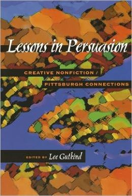 Lessons in Persuasion: Creative Nonfiction/ Pittsburgh Connections