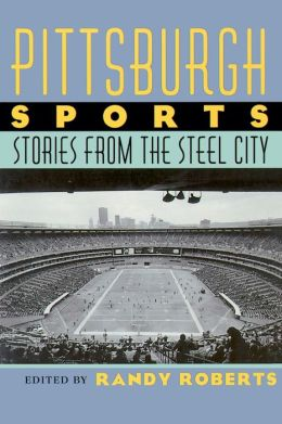 Pittsburgh Sports: Stories from the Steel City