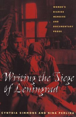 Writing the Siege of Leningrad: Women's Diaries, Memoirs, and Documentary Prose (Pitt Series in Russian and East European Studies )