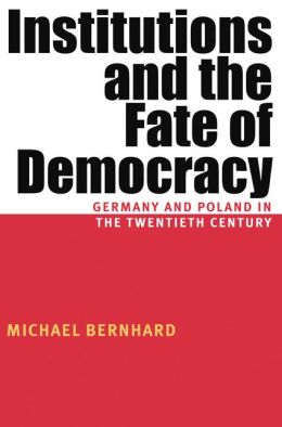 Institutions and the Fate of Democracy: Germany and Poland in the Twentieth Century (Russian and East European Series)