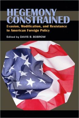 Hegemony Constrained: Evasion, Modification, and Resistance to American Foreign Policy