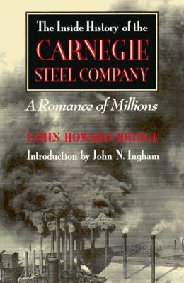Inside History of the Carnegie Steel Company: A Romance of Millions