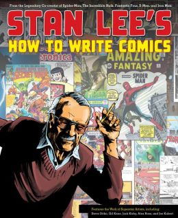 Stan Lee's How to Write Comics: From the Legendary Co-Creator of Spider-Man, the Incredible Hulk, Fantastic Four, X-Men, and Iron Man (PagePerfect NOOK Book)