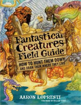 Fantastical Creatures Field Guide: How to Hunt Them Down and Draw Them Where They Live